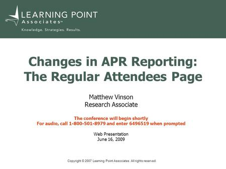 Copyright © 2007 Learning Point Associates. All rights reserved. TM Changes in APR Reporting: The Regular Attendees Page Matthew Vinson Research Associate.
