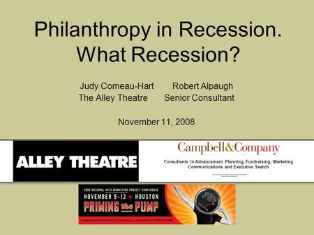 Consultants in Advancement Planning, Fundraising, Marketing Communications and Executive Search Philanthropy in Recession. What Recession? Judy Comeau-Hart.