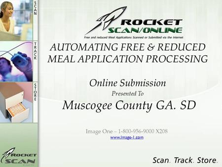 AUTOMATING FREE & REDUCED MEAL APPLICATION PROCESSING Online Submission Presented To Muscogee County GA. SD Image One – 1-800-956-9000 X208 www.Image-1.com.