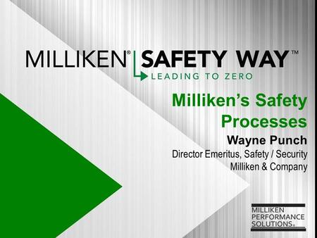 Wayne Punch Director Emeritus, Safety / Security Milliken & Company Millikens Safety Processes.