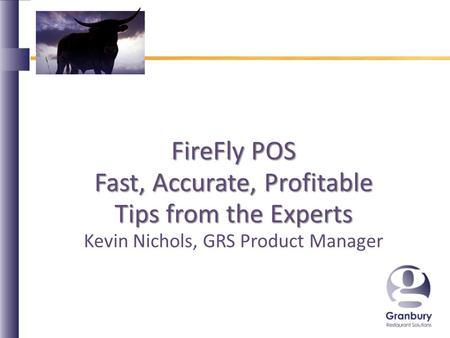 FireFly POS Fast, Accurate, Profitable Tips from the Experts Kevin Nichols, GRS Product Manager.