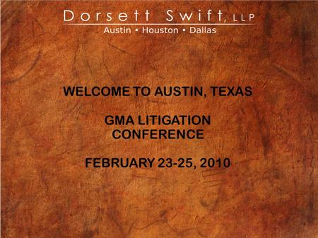 WELCOME TO AUSTIN, TEXAS GMA LITIGATION CONFERENCE FEBRUARY 23-25, 2010.