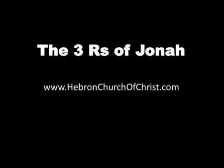 Www.HebronChurchOfChrist.com. Jonah: a fascinating historic record Only one know to survive being fish vomit Powerful preaching – Gentile city repented.
