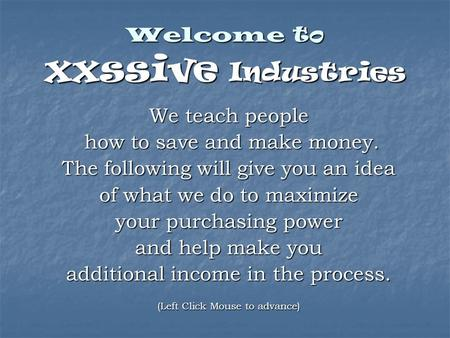 Welcome to xxssive Industries We teach people how to save and make money. how to save and make money. The following will give you an idea of what we do.