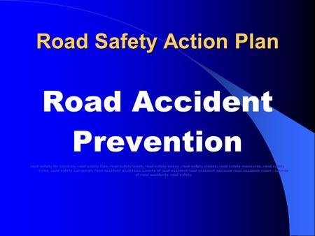 Road Safety Action Plan Road Accident Prevention road safety for children, road safety tips, road safety week, road safety essay,road safety videos, road.