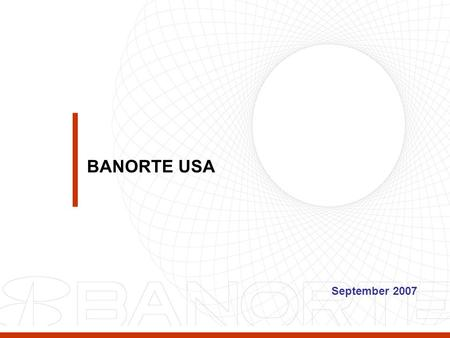 September 2007 BANORTE USA. 2 To be a bi-national financial group offering integrated financial products and services to a diverse group of customer segments.