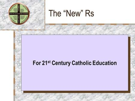The New Rs Your Logo Here For 21 st Century Catholic Education.
