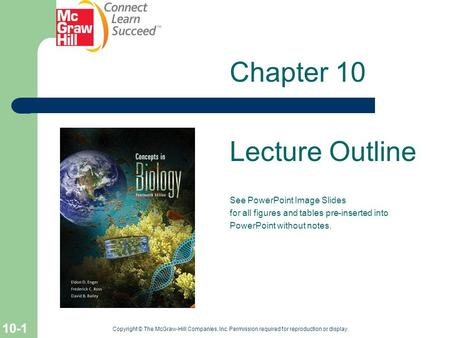 10-1 Copyright © The McGraw-Hill Companies, Inc. Permission required for reproduction or display. Chapter 10 Lecture Outline See PowerPoint Image Slides.