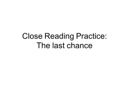 Close Reading Practice: The last chance. Which is best? This isnt science: its rape 1.Comment on the writers word choice a)The writer uses rape to explain.