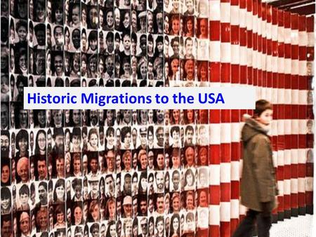 Historic Migrations to the USA. First peak: Most early migrants to America from the 1600s to the 1700s were from England, Ireland, and Scotland. At the.