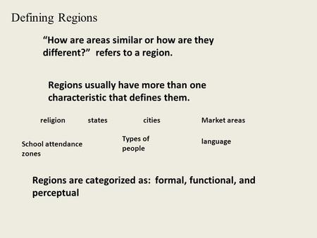 Defining Regions How are areas similar or how are they different? refers to a region. Regions usually have more than one characteristic that defines them.
