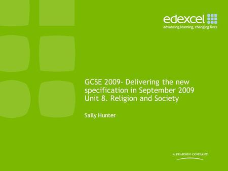GCSE 2009- Delivering the new specification in September 2009 Unit 8. Religion and Society Sally Hunter.