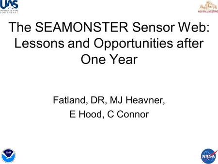 The SEAMONSTER Sensor Web: Lessons and Opportunities after One Year Fatland, DR, MJ Heavner, E Hood, C Connor.