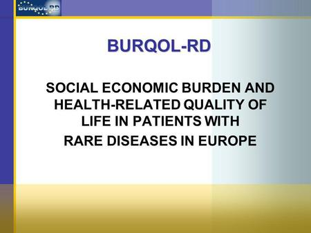 BURQOL-RD SOCIAL ECONOMIC BURDEN AND HEALTH-RELATED QUALITY OF LIFE IN PATIENTS WITH RARE DISEASES IN EUROPE.