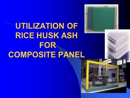 UTILIZATION OF RICE HUSK ASH FOR COMPOSITE PANEL.