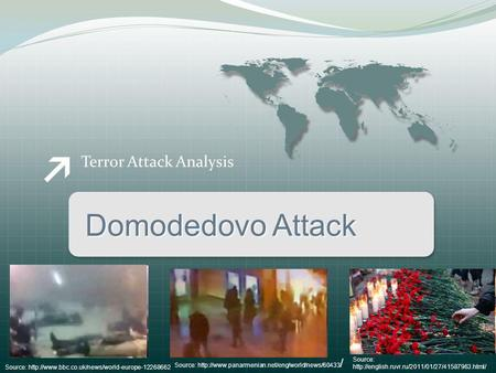 Terror Attack Analysis Domodedovo Attack Source:  Source: