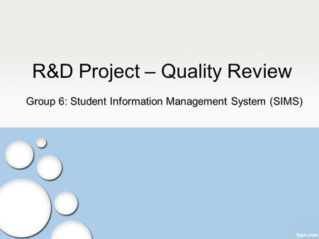 R&D Project – Quality Review Group 6: Student Information Management System (SIMS)