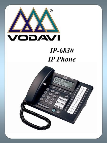 IP-6830 IP Phone. IP Telephony for business The IP-6830 is an advanced technology phone designed to enable real-time voice communication over IP networks.