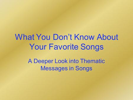 What You Dont Know About Your Favorite Songs A Deeper Look into Thematic Messages in Songs.