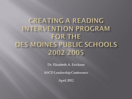 Dr. Elizabeth A. Erickson ASCD Leadership Conference April 2012.