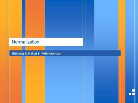 Normalization Building Database Relationships. page 21/4/2014 Presentation Normalization Youve been creating tables without giving much thought to them.