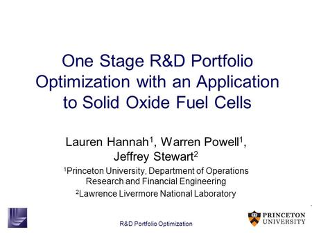 R&D Portfolio Optimization One Stage R&D Portfolio Optimization with an Application to Solid Oxide Fuel Cells Lauren Hannah 1, Warren Powell 1, Jeffrey.