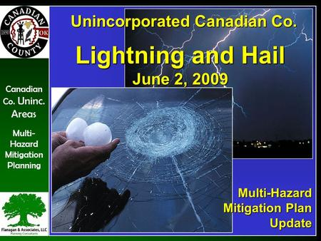 Canadian Co. Uninc. Areas Multi- Hazard Mitigation Planning Unincorporated Canadian Co. Unincorporated Canadian Co. Lightning and Hail June 2, 2009 Multi-Hazard.