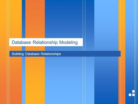 Database Relationship Modeling Building Database Relationships.
