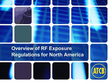 Washington Laboratories (301) 417-0220 web: www.wll.com7560 Lindbergh Dr. Gaithersburg, MD 20879 1 Overview of RF Exposure Regulations for North America.