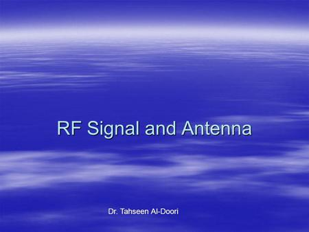 RF Signal and Antenna Dr. Tahseen Al-Doori. Objectives Active and Passive Gain Active and Passive Gain Azimuth and Elevation Chart Azimuth and Elevation.