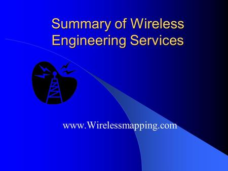 Summary of Wireless Engineering Services www.Wirelessmapping.com.
