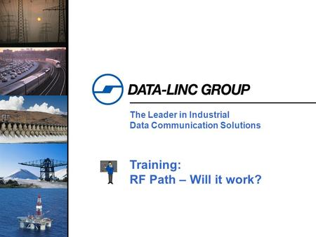 1 The Leader in Industrial Data Communication Solutions Training: RF Path – Will it work?