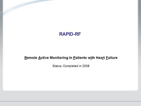 RAPID-RF Remote Active Monitoring in Patients with Heart Failure Status: Completed in 2008.