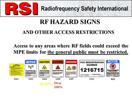 RF HAZARD SIGNS AND OTHER ACCESS RESTRICTIONS Access to any areas where RF fields could exceed the MPE limits for the general public must be restricted.