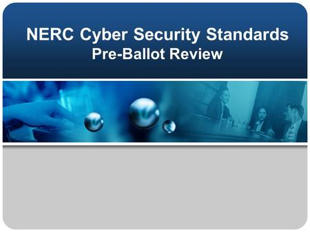 NERC Cyber Security Standards Pre-Ballot Review. Background Presidents Commission on Critical Infrastructure Protection PDD-63 SMD NOPR NERC Urgent Action.