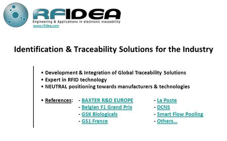 Identification & Traceability Solutions for the Industry Development & Integration of Global Traceability Solutions Expert in RFID technology NEUTRAL positioning.