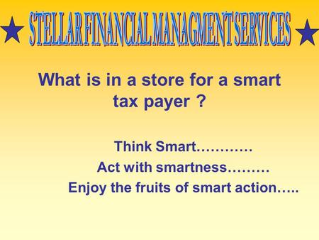 What is in a store for a smart tax payer ? Think Smart………… Act with smartness……… Enjoy the fruits of smart action…..