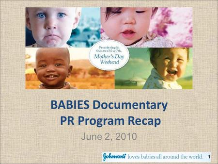 BABIES Documentary PR Program Recap June 2, 2010 1.
