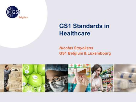 GS1 Standards in Healthcare Nicolas Stuyckens GS1 Belgium & Luxembourg.