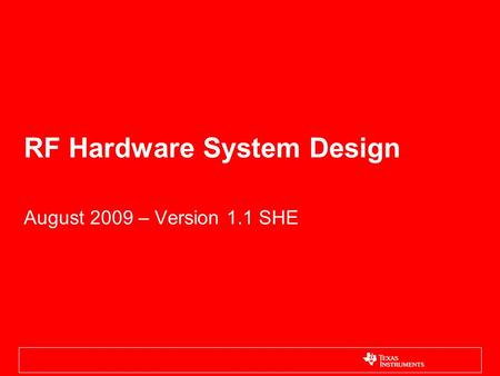 RF Hardware System Design August 2009 – Version 1.1 SHE.