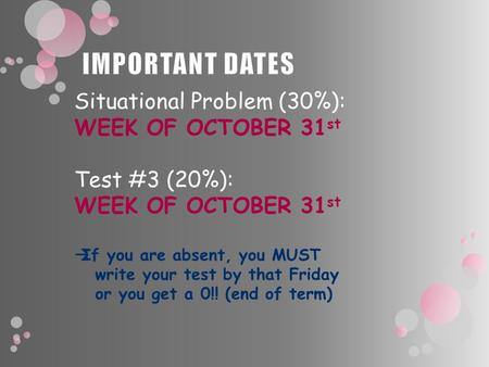 Situational Problem (30%): WEEK OF OCTOBER 31 st Test #3 (20%): WEEK OF OCTOBER 31 st If you are absent, you MUST write your test by that Friday or you.