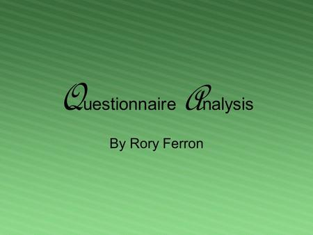 Q uestionnaire A nalysis By Rory Ferron. S ample In order to keep the results as fair as possible I must ensure that my sample is representative of the.