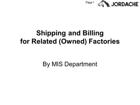 Page 1 Shipping and Billing for Related (Owned) Factories By MIS Department.