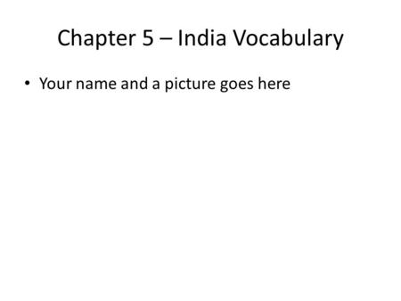 Chapter 5 – India Vocabulary Your name and a picture goes here.