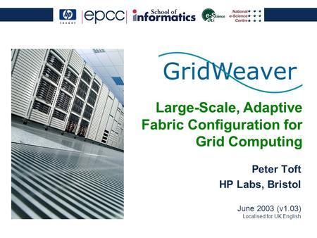 Large-Scale, Adaptive Fabric Configuration for Grid Computing Peter Toft HP Labs, Bristol June 2003 (v1.03) Localised for UK English.