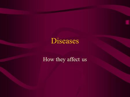 Diseases How they affect us. Disease are acquired by: Genetic causes – inherited from parents Microbes – infection from a virus, bacteria or fungus Parasites.