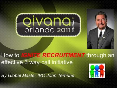 How to IGNITE RECRUITMENT through an effective 3 way call initiative By Global Master IBO John Terhune.