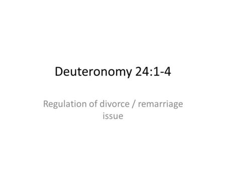 Deuteronomy 24:1-4 Regulation of divorce / remarriage issue.