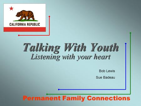 Talking With Youth Listening with your heart Bob Lewis Sue Badeau Permanent Family Connections.