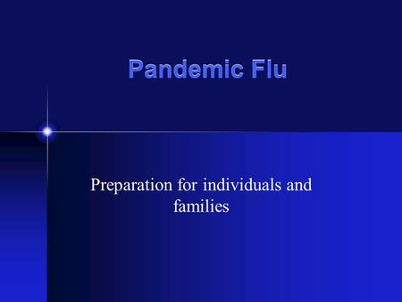 Pandemic Flu Preparation for individuals and families.